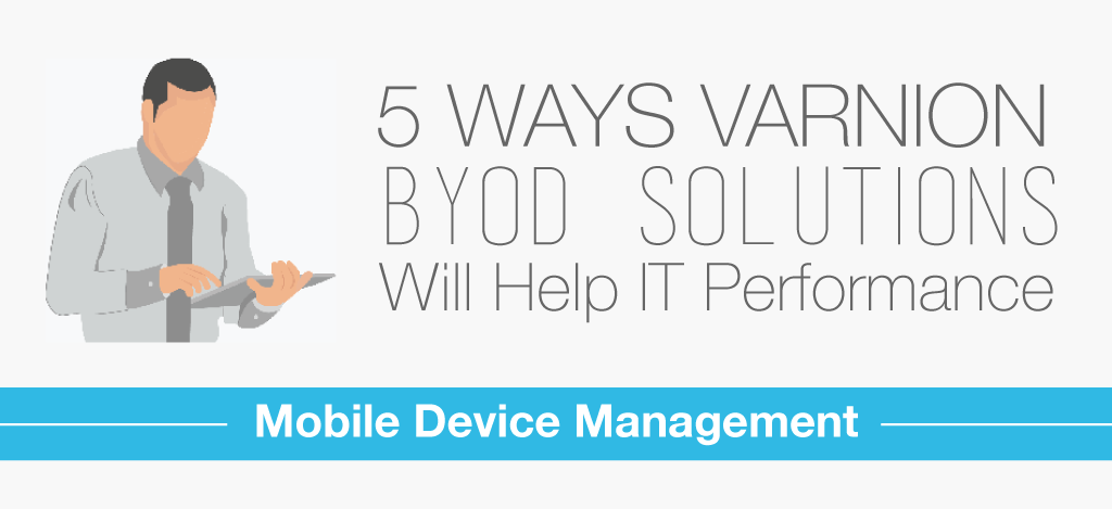 5 Ways Varnion BYOD Solutions Will Help IT Performance